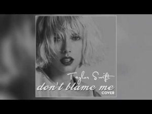 Don't Blame Me – Taylor Swift