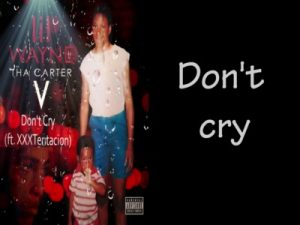 Don't Cry - Lil Wayne Featuring XXXTENTACION
