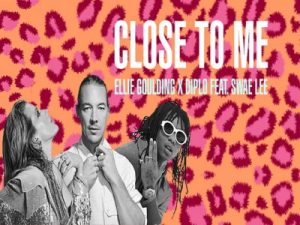 Close To Me - Ellie Goulding & Swae Lee & Diplo