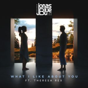 What I Like About You – Jonas Blue ft Theresa Rex